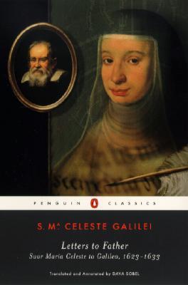 Letters to Father:  Suor Maria Celeste to Galileo