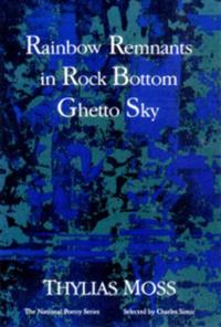 Rainbow Remnants in Rock Bottom Ghetto Sky: Poems