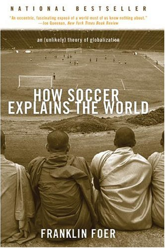 How Soccer Explains the World: An (Unlikely) Theory of Globalization