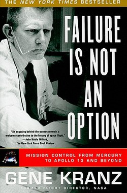 Failure Is Not an Option: Mission Control From Mercury to Apollo 13 and Beyond