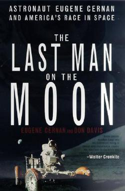 The Last Man on the Moon: Astronaut Eugene Cernan and America's Race in Space