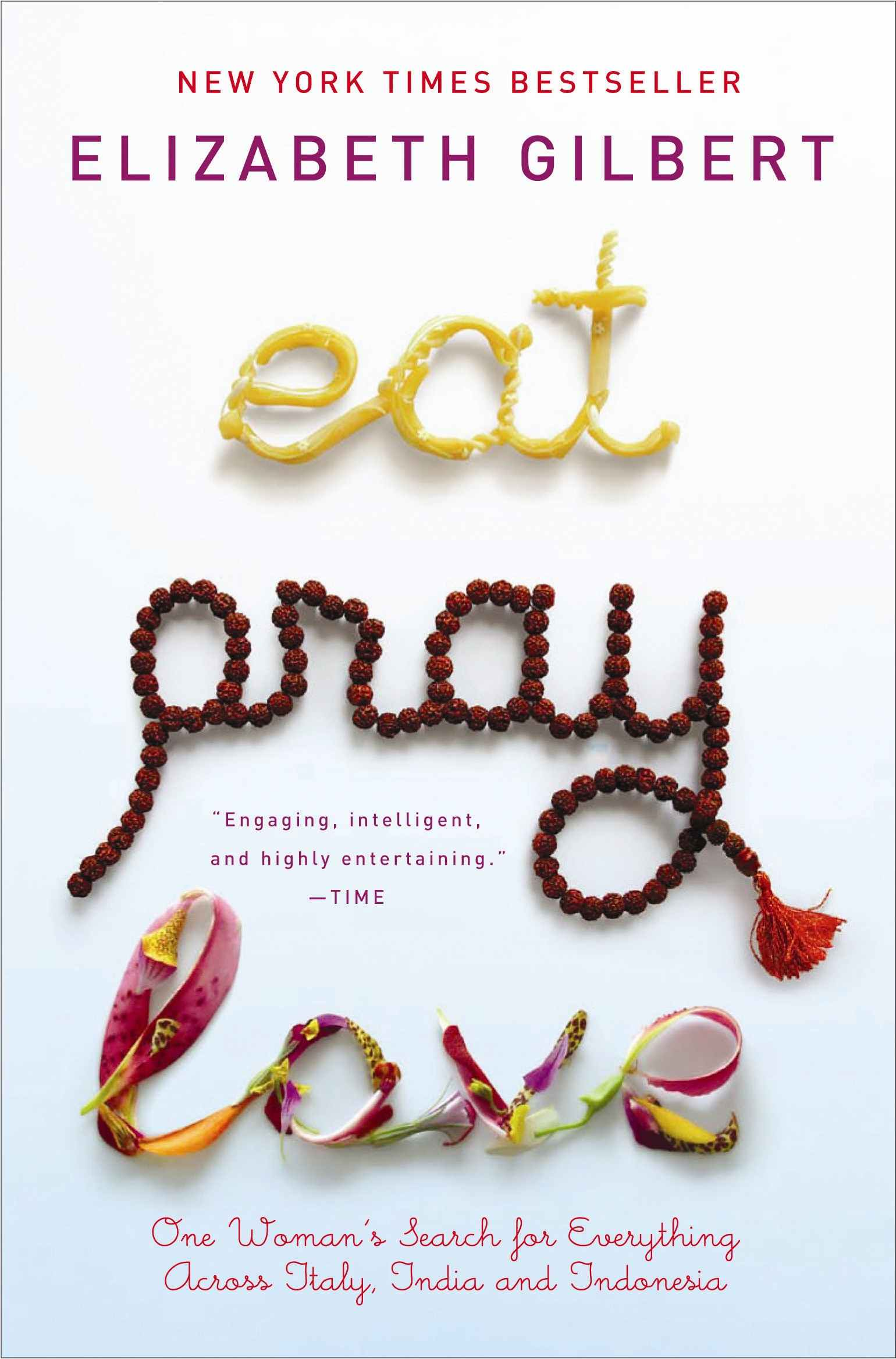 Eat, Pray, Love: One Woman's Search for Everything across Italy, India and Indonesia and