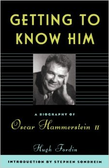 Getting To Know Him: A Biography Of Oscar Hammerstein II