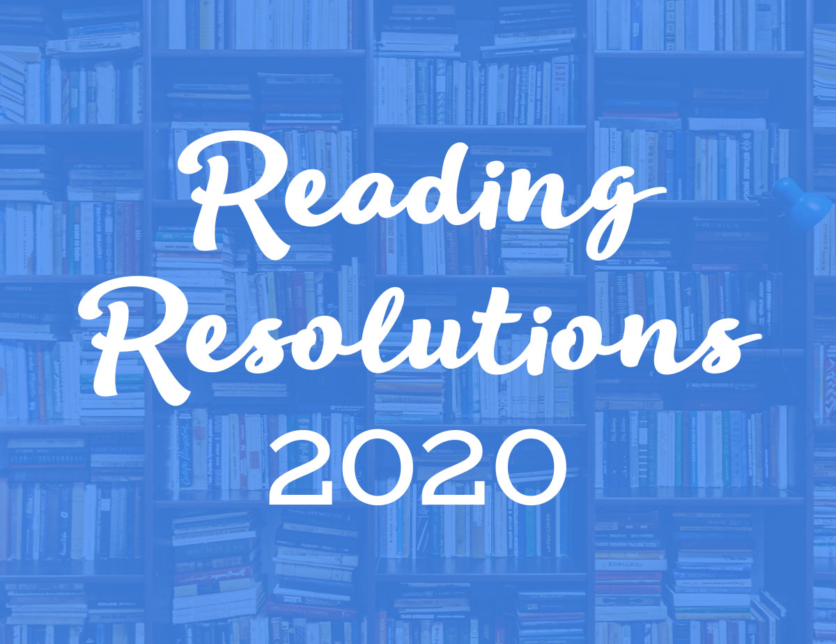 Reading Resolutions: 10 Books We Want to Read in 2020